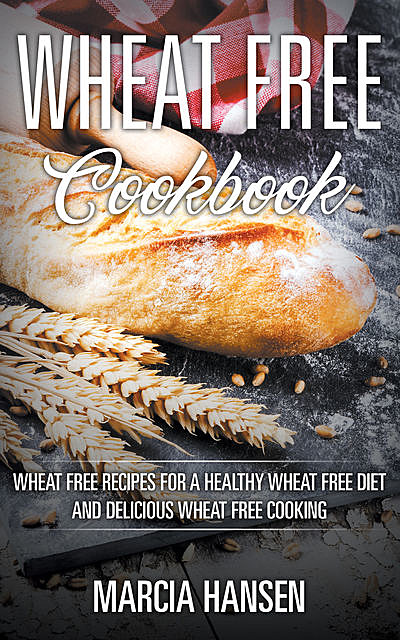 Wheat Free Cookbook, Marcia Hansen