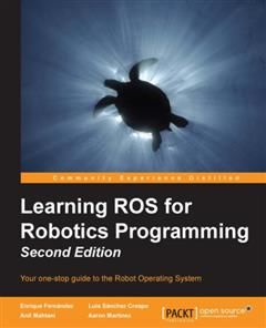 Learning ROS for Robotics Programming – Second Edition, Enrique Fernandez