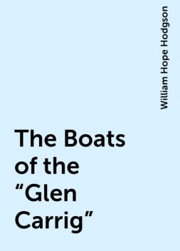 "The Boats of the ""Glen Carrig"", William Hope Hodgson"