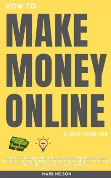 How to Make Money Online & Quit Your Day Job, Mark Nelson