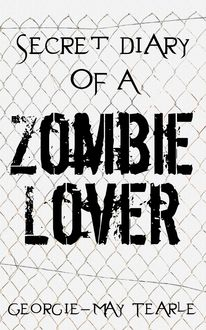 Secret Diary of a Zombie Lover, Georgie-May Tearle
