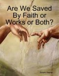 Are We Saved By Faith or Works or Both, Donald Werner
