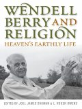 Wendell Berry and Religion, Joel James Shuman, L.Roger Owens