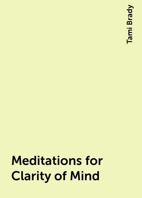 Meditations for Clarity of Mind, Tami Brady