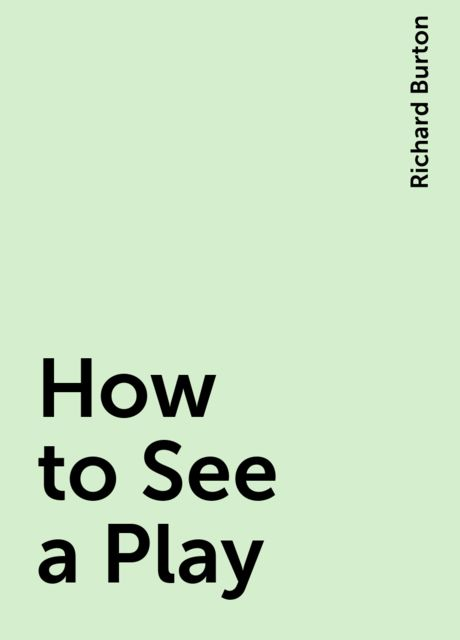 How to See a Play, Richard Burton