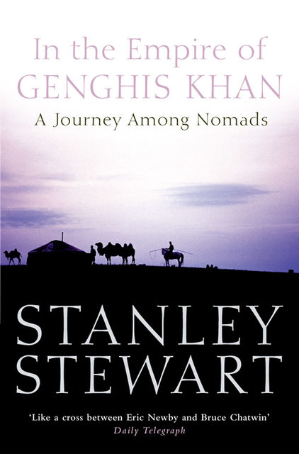 In the Empire of Genghis Khan: A Journey Among Nomads (Text Only), Stanley Stewart