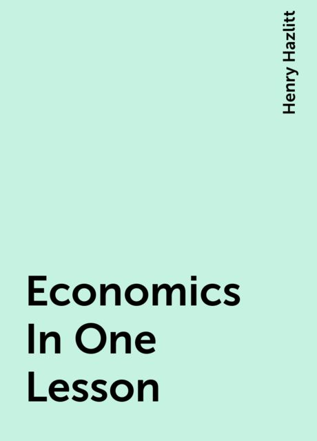Economics In One Lesson, Henry Hazlitt