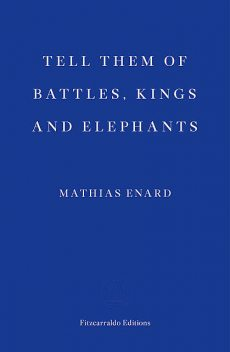 Tell Them of Battles, Kings and Elephants, Mathias Énard