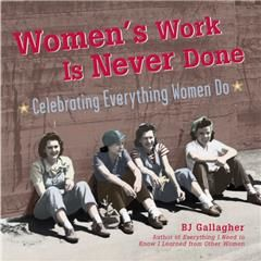 Women's Work is Never Done, B.J.Gallagher