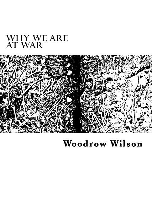 Why We Are at War, Woodrow Wilson