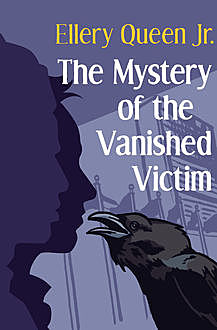 The Mystery of the Vanished Victim, Ellery Queen Jr.