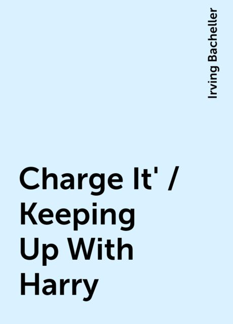 Charge It' / Keeping Up With Harry, Irving Bacheller