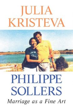 Marriage as a Fine Art, Julia Kristeva, Phillppe Sollers