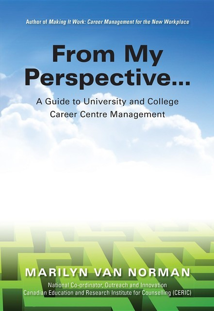 From My Perspective… A Guide to University and College Career Centre Management, Marilyn Van Norman