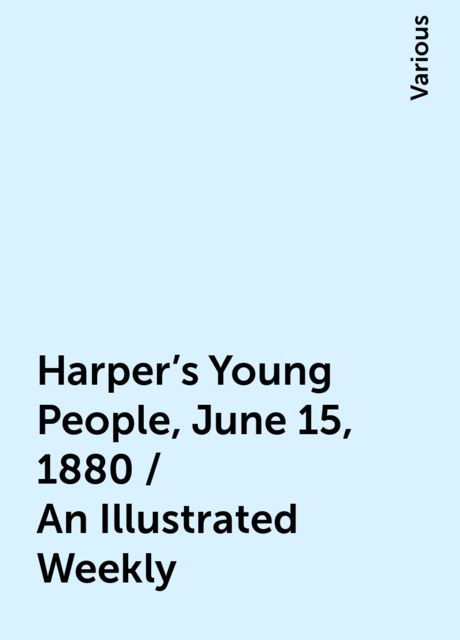 Harper's Young People, June 15, 1880 / An Illustrated Weekly, Various