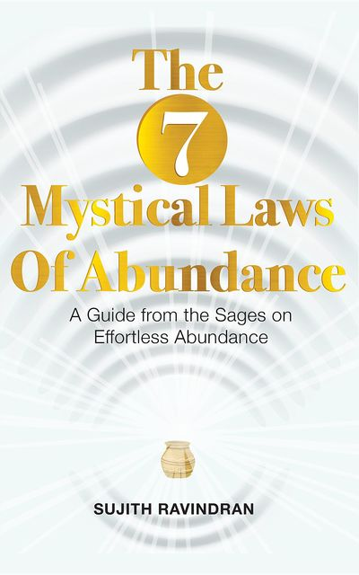 The 7 Mystical Laws of Abundance, Sujith Ravindran