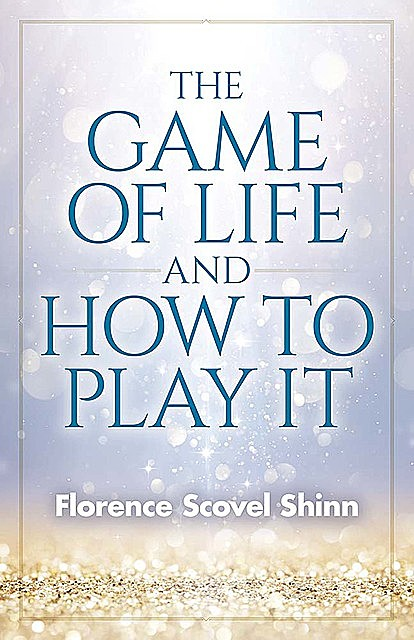 The Game of Life And How To Play It, Florence Scovel Shinn