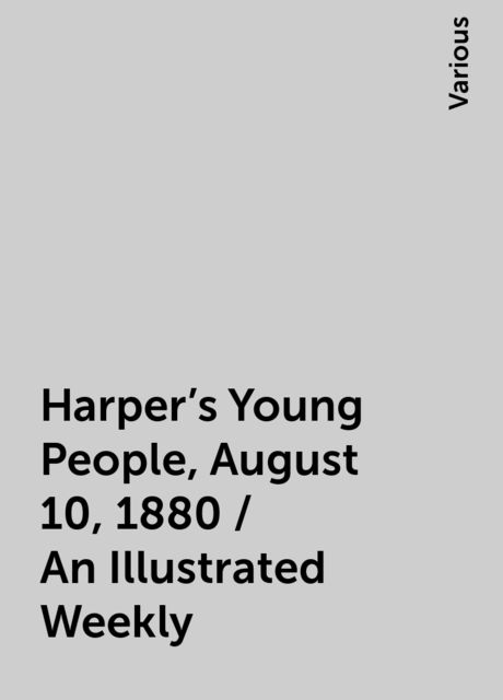 Harper's Young People, August 10, 1880 / An Illustrated Weekly, Various