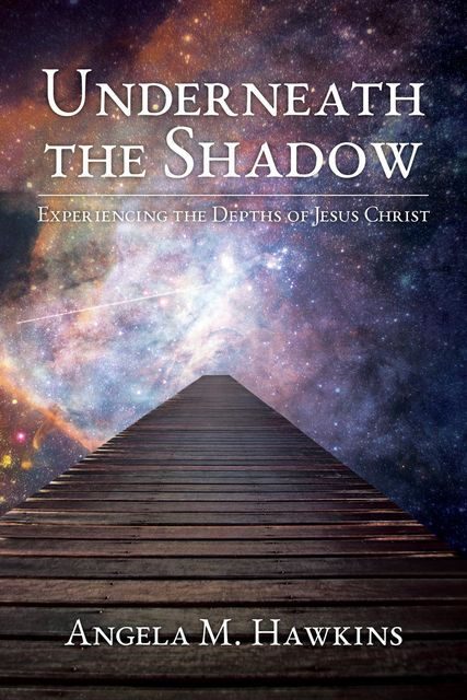 Underneath the Shadow: Discovering the Secret Place In God's Heart Reserved Just for You, Angela M.Hawkins