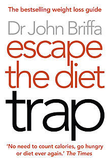 Escape the Diet Trap, John Briffa
