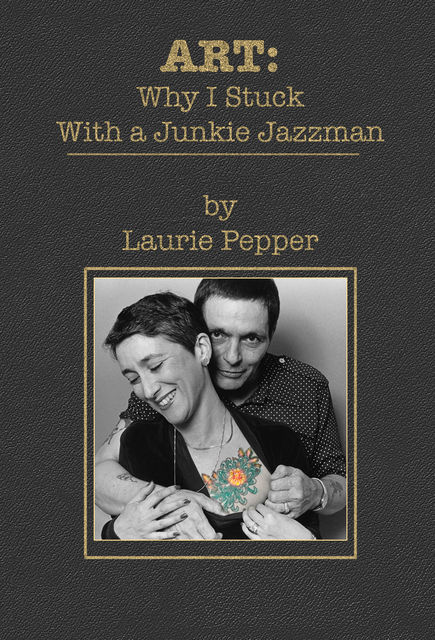 ART: Why I Stuck With a Junkie Jazzman, Laurie Pepper