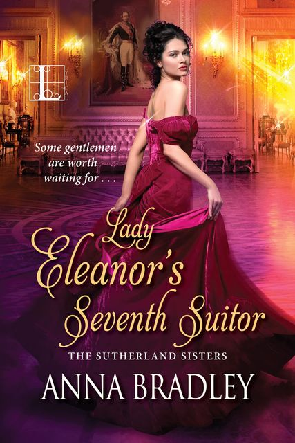 Lady Eleanor's Seventh Suitor (The Sutherland Sisters 1) by Anna Bradley, Anna Bradley