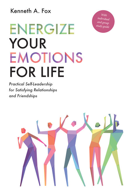 Energize Your Emotions for Life, Kenneth A. Fox