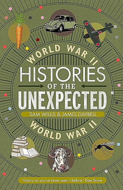 Histories of the Unexpected: World War II, Sam Willis, James Daybell