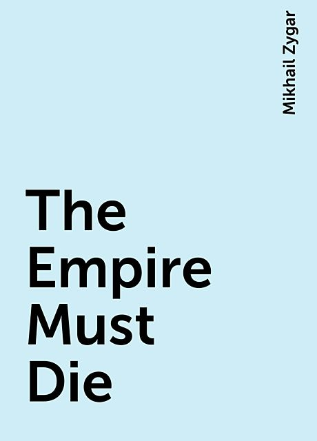 The Empire Must Die, Mikhail Zygar