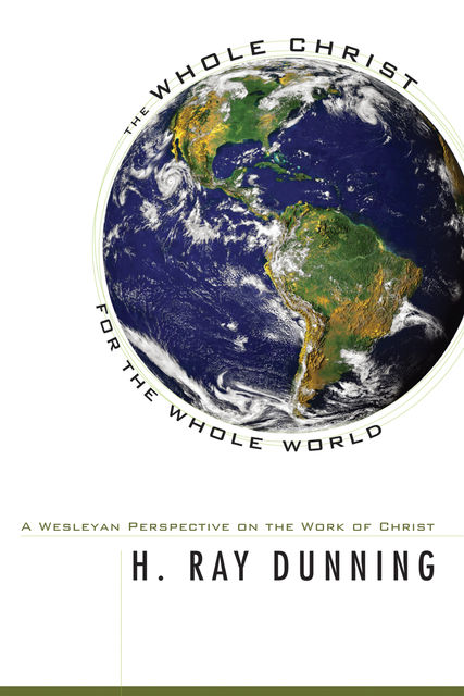 The Whole Christ for the Whole World, H. Ray Dunning