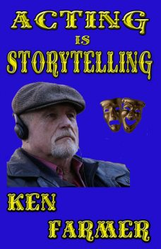 Acting is Storytelling, Ken Farmer