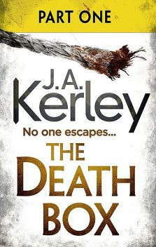 The Death Box: Part 1 of 3 (Chapters 1–12), J.A.Kerley