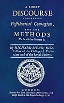 A Short Discourse Concerning Pestilential Contagion, and the Methods to Be Used to Prevent It, Richard Mead