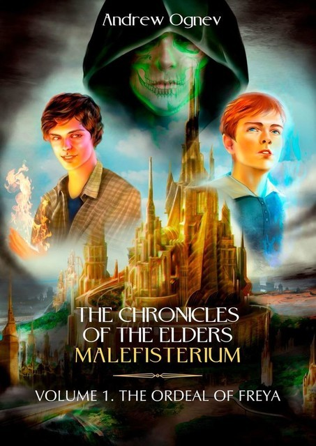 The Chronicles of the Elders Malefisterium. Volume 1. The Ordeal of Freya, Andrew Ognev