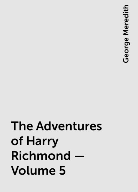 The Adventures of Harry Richmond — Volume 5, George Meredith
