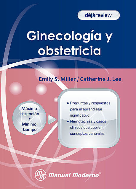 Ginecología y obstetricia, Catherine J. Lee, Emily S. Miller