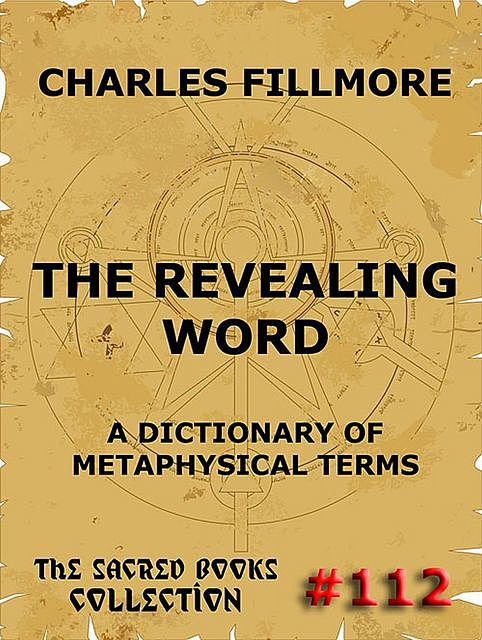The Revealing Word – A Dictionary Of Metaphysical Terms, Charles Fillmore