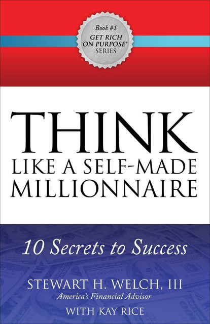 Think Like a Self-Made Millionaire, Stewart H.Welch, Kay Rice
