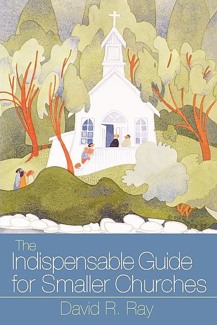 Indispensable Guide for Smaller Churches, David Ray