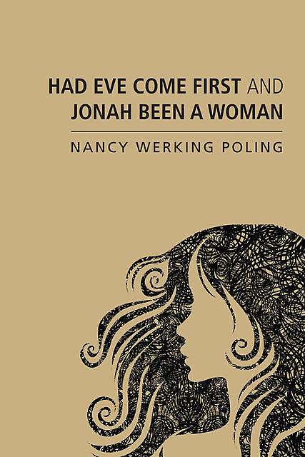 Had Eve Come First and Jonah Been a Woman, Nancy Werking Poling