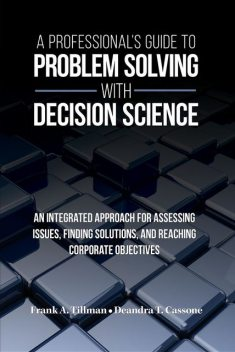 A Professional's Guide to Problem Solving with Decision Science, Deandra T Cassone, Frank A Tillman