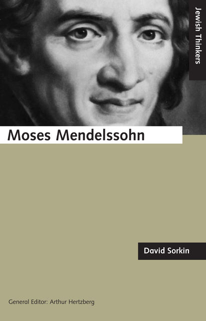 Moses Mendelssohn and the Religious Enlightenment, David Sorkin
