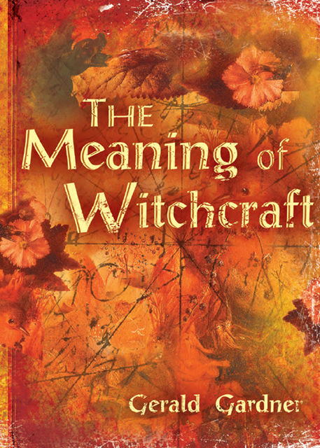 The Meaning of Witchcraft, Gerald Gardner