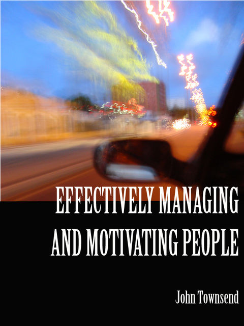 Effectively Managing and Motivating People, John Townsend