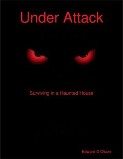 Under Attack: Surviving in a Haunted House, Edward Olsen