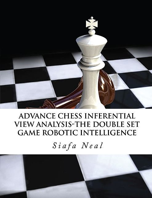 Advance Chess – Inferential View Analysis of the Double Set Game, (D.2.30) Robotic Intelligence Possibilities, Siafa B Neal