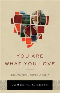 You Are What You Love, James K.A.Smith