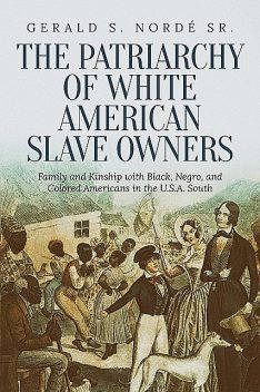 The Patriarchy of White American Slave Owners, Gerald S Nordé