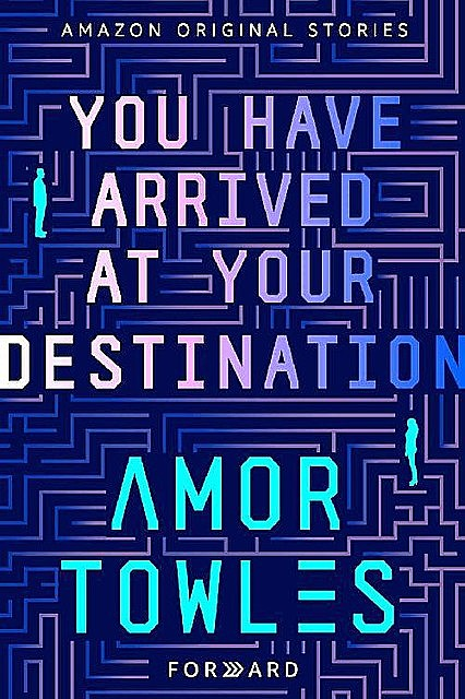 You Have Arrived at Your Destination (Forward collection), Amor Towles