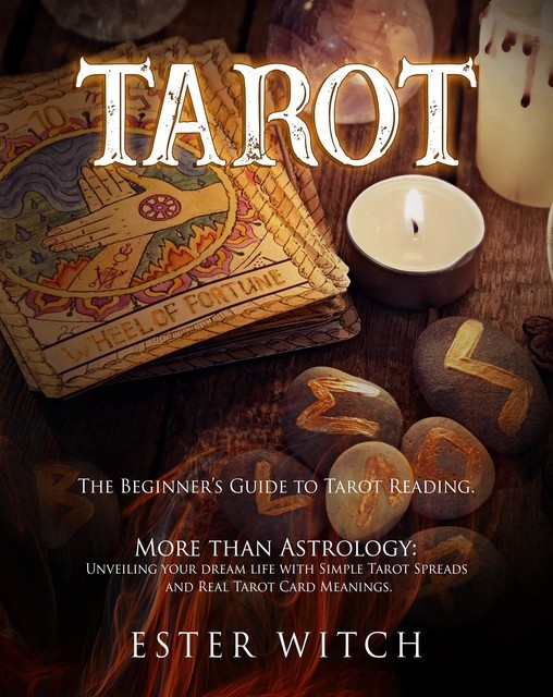 TAROT: The Beginner's Guide to Tarot Reading. More than Astrology, Ester Witch